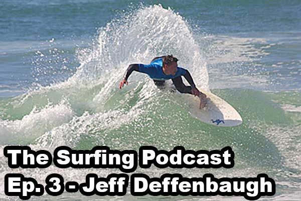 Ep. 3 - Jeff Deffenbaugh (Former Professional WCT Surfer)